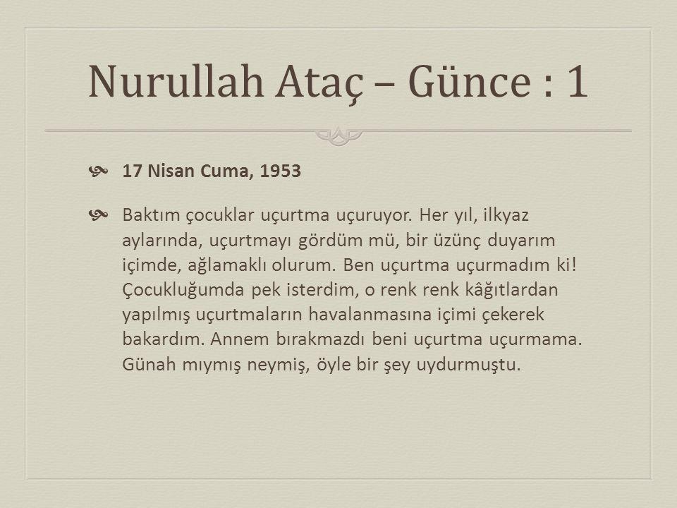 Nurullah Ataç – Günce : 1  17 Nisan Cuma, 1953  Baktım çocuklar uçurtma uçuruyor. Her yıl, ilkyaz aylarında, uçurtmayı gördüm mü, bir üzünç duyarım