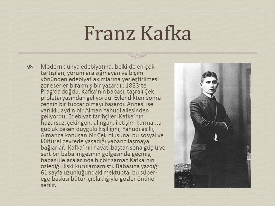 Franz Kafka  Modern dünya edebiyatına, belki de en çok tartışılan, yorumlara sığmayan ve biçim yönünden edebiyat akımlarına yerleştirilmesi zor eserl