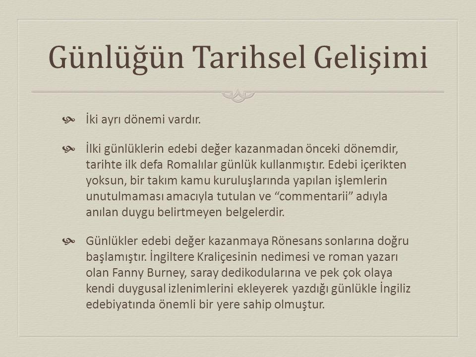 Türk Edebiyatında Günlük  Günce, Türk edebiyatına Tanzimat'la birlikte girmiş, ama diğer türler gibi gelişme gösterememiştir.