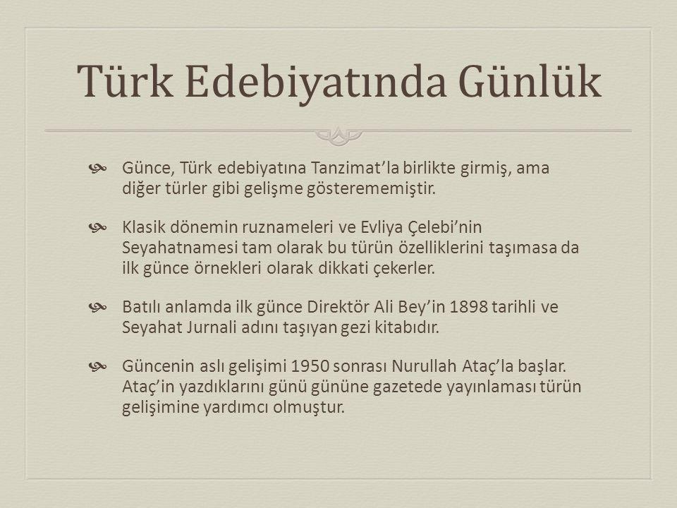 Türk Edebiyatında Günlük  Günce, Türk edebiyatına Tanzimat'la birlikte girmiş, ama diğer türler gibi gelişme gösterememiştir.  Klasik dönemin ruznam