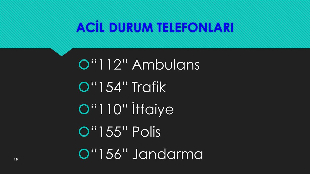 """16 ACİL DURUM TELEFONLARI  """"112"""" Ambulans  """"154"""" Trafik  """"110"""" İtfaiye  """"155"""" Polis  """"156"""" Jandarma  """"112"""" Ambulans  """"154"""" Trafik  """"110"""" İtfai"""