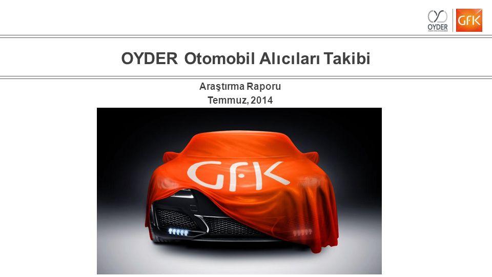 1© GfK 2014   OYDER Otomobil Alıcıları Takibi Araştırması   Temmuz 2014 OYDER Otomobil Alıcıları Takibi Araştırma Raporu Temmuz, 2014