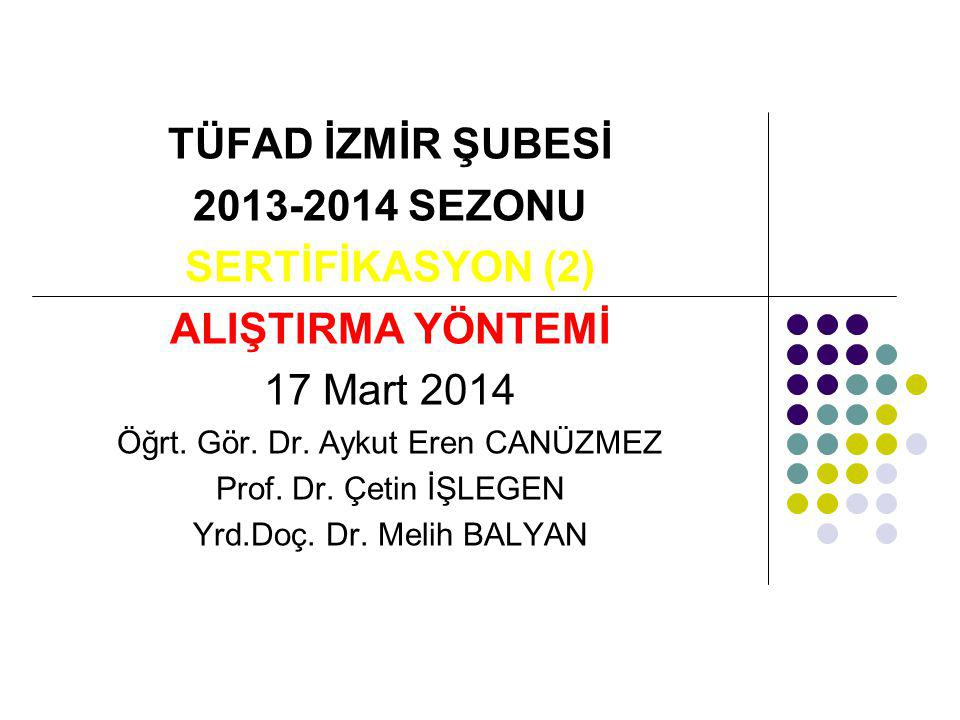 TÜFAD İZMİR ŞUBESİ 2013-2014 SEZONU SERTİFİKASYON (2) ALIŞTIRMA YÖNTEMİ 17 Mart 2014 Öğrt.