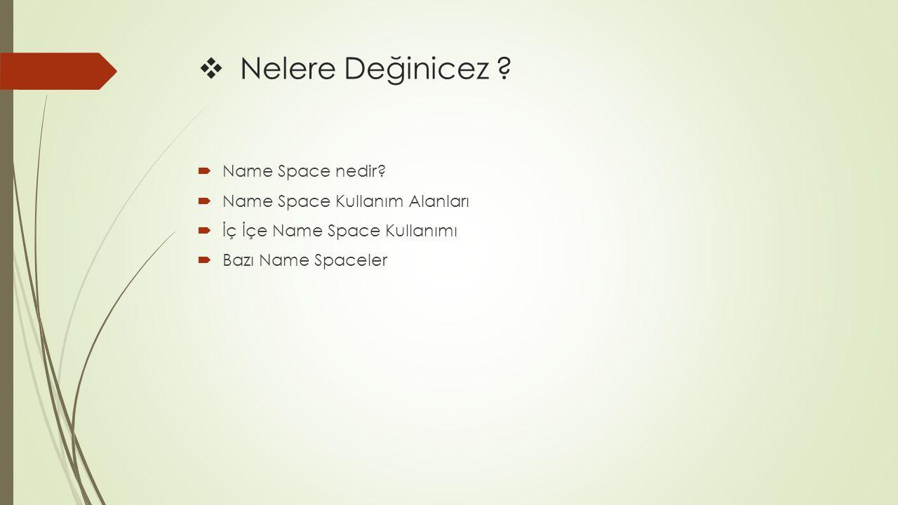  Nelere Değinicez . Name Space nedir.