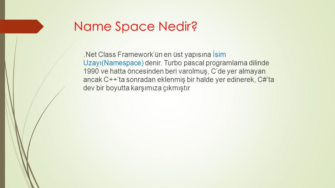 Name Space Nedir?.Net Class Framework'ün en üst yapısına İsim Uzayı(Namespace) denir.
