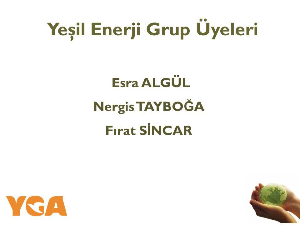 Esra ALGÜL Nergis TAYBO Ğ A Fırat S İ NCAR Yeşil Enerji Grup Üyeleri