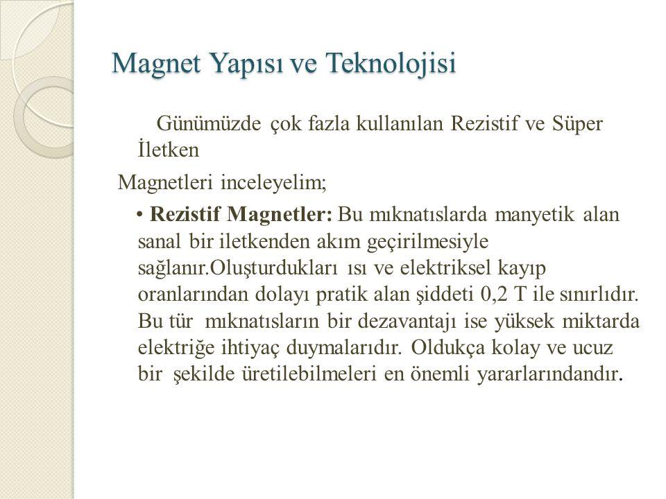 Magnet Yapısı ve Teknolojisi Günümüzde çok fazla kullanılan Rezistif ve Süper İletken Magnetleri inceleyelim; Rezistif Magnetler: Bu mıknatıslarda man
