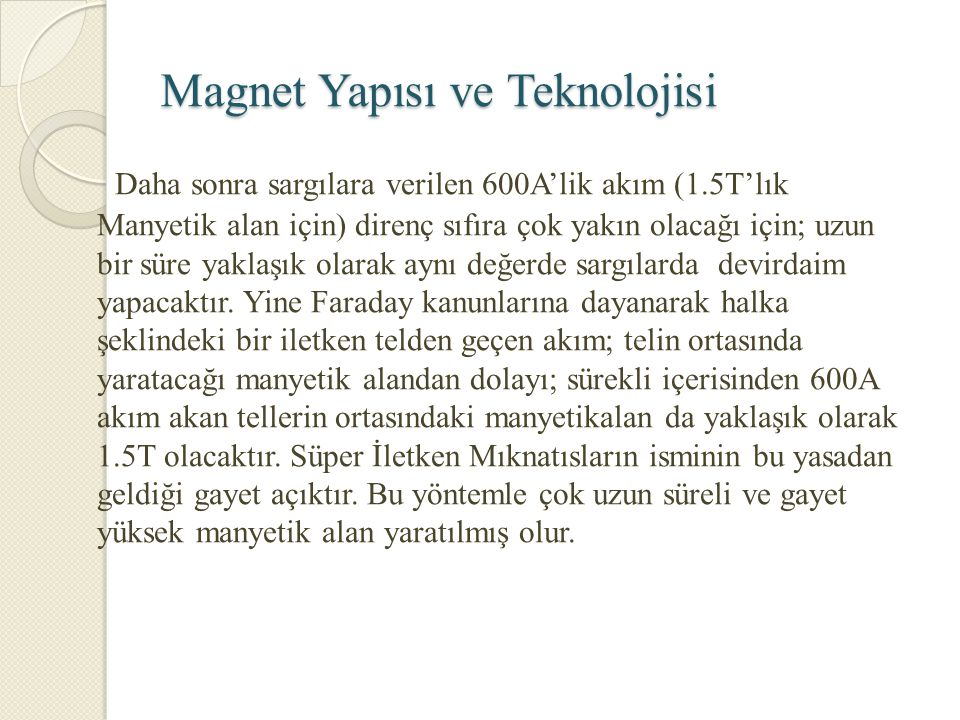 Magnet Yapısı ve Teknolojisi Daha sonra sargılara verilen 600A'lik akım (1.5T'lık Manyetik alan için) direnç sıfıra çok yakın olacağı için; uzun bir s