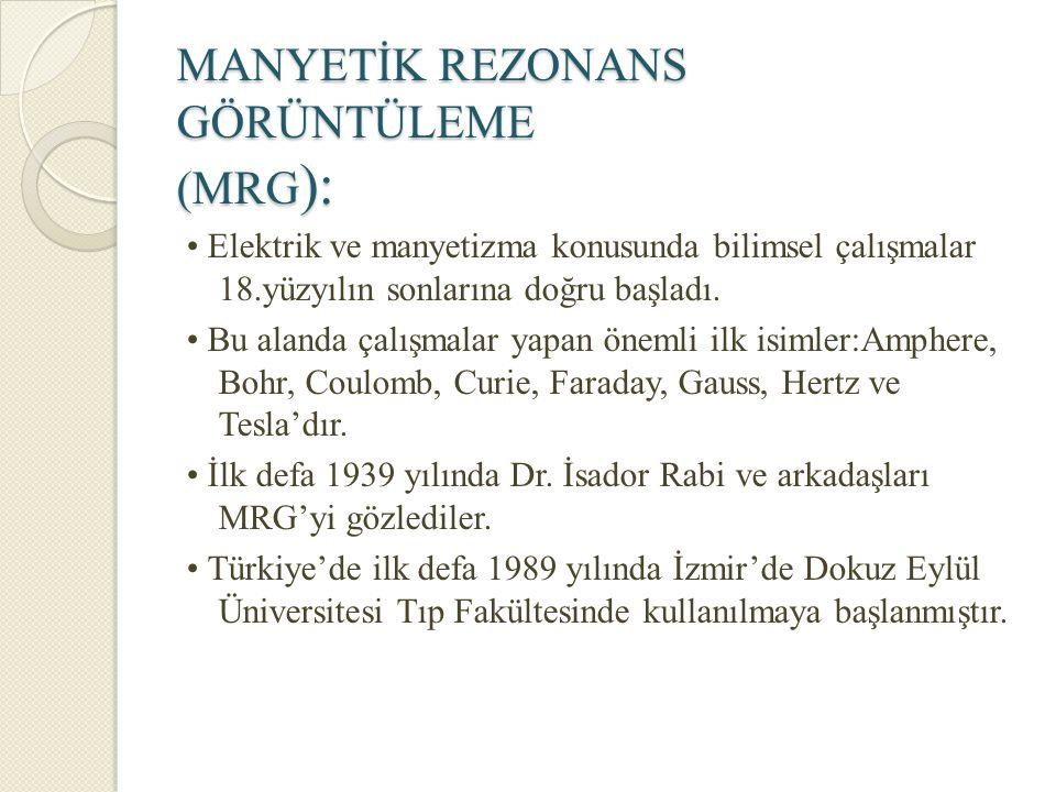 MANYETİK REZONANS GÖRÜNTÜLEME (MRG ): Elektrik ve manyetizma konusunda bilimsel çalışmalar 18.yüzyılın sonlarına doğru başladı. Bu alanda çalışmalar y