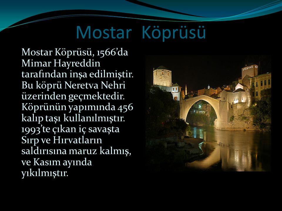 Mostar Köprüsü Mostar Köprüsü, 1566'da Mimar Hayreddin tarafından inşa edilmiştir. Bu köprü Neretva Nehri üzerinden geçmektedir. Köprünün yapımında 45