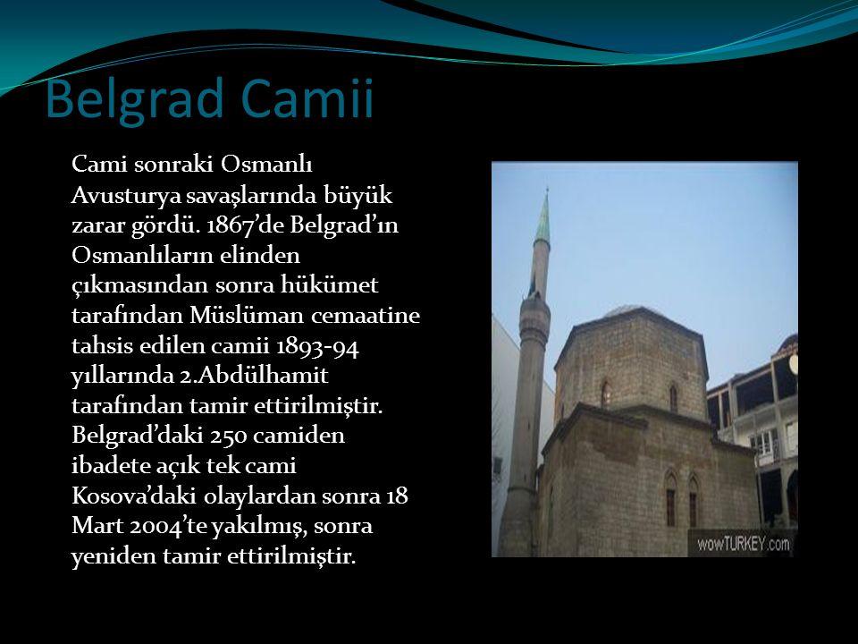 Belgrad Camii Cami sonraki Osmanlı Avusturya savaşlarında büyük zarar gördü. 1867'de Belgrad'ın Osmanlıların elinden çıkmasından sonra hükümet tarafın