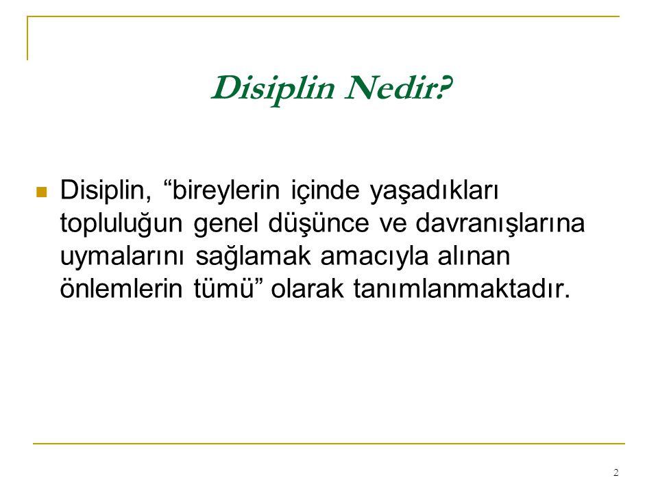 """2 Disiplin Nedir? Disiplin, """"bireylerin içinde yaşadıkları topluluğun genel düşünce ve davranışlarına uymalarını sağlamak amacıyla alınan önlemlerin t"""