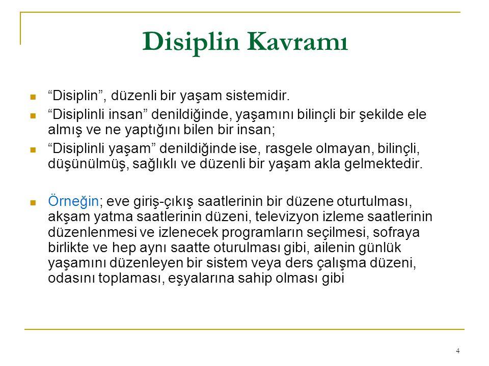 """4 Disiplin Kavramı """"Disiplin"""", düzenli bir yaşam sistemidir. """"Disiplinli insan"""" denildiğinde, yaşamını bilinçli bir şekilde ele almış ve ne yaptığını"""
