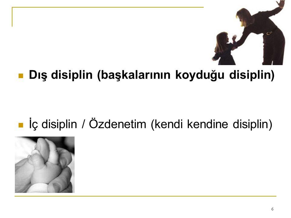 6 Dış disiplin (başkalarının koyduğu disiplin) İç disiplin / Özdenetim (kendi kendine disiplin)