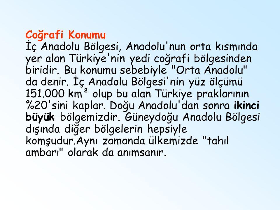 Coğrafi Konumu İç Anadolu Bölgesi, Anadolu'nun orta kısmında yer alan Türkiye'nin yedi coğrafi bölgesinden biridir. Bu konumu sebebiyle
