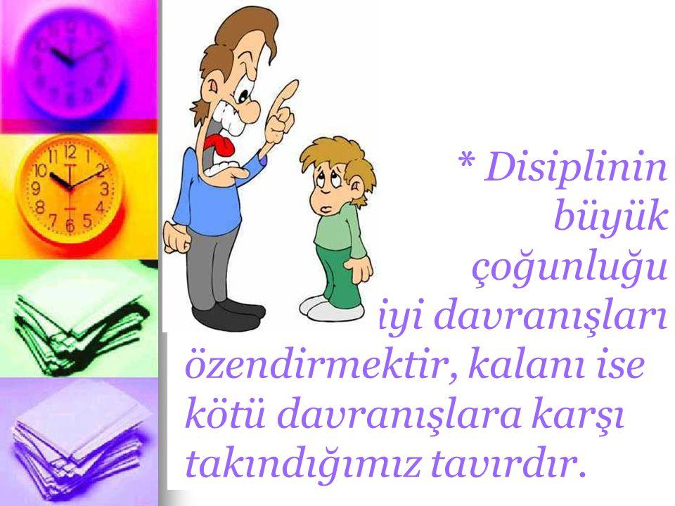 * Disiplinin büyük çoğunluğu iyi davranışları özendirmektir, kalanı ise kötü davranışlara karşı takındığımız tavırdır.