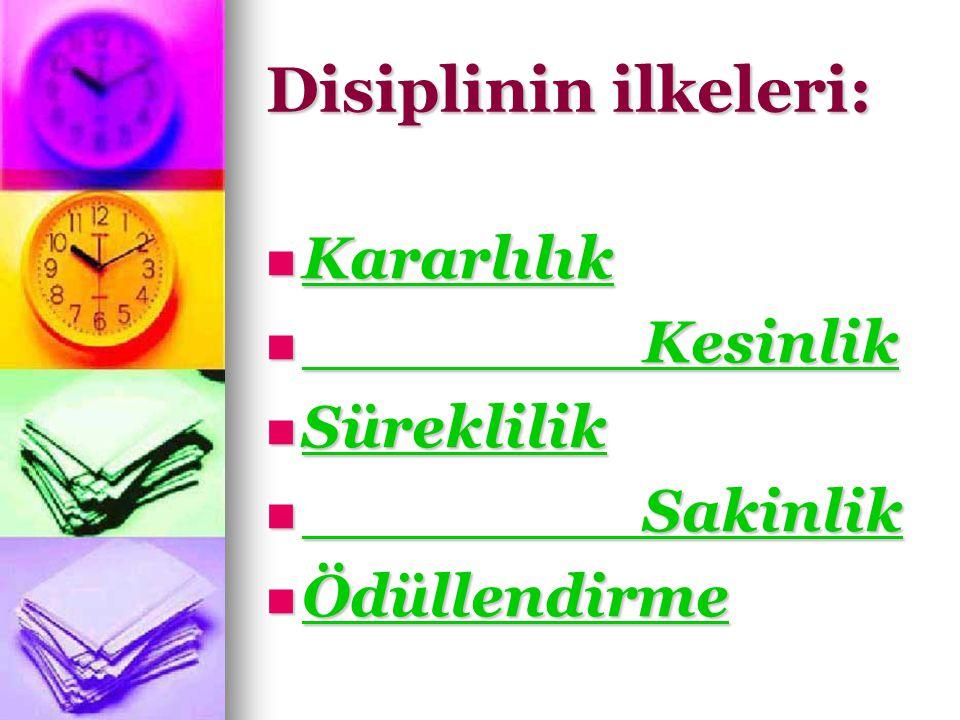 Disiplinin ilkeleri: Kararlılık Kararlılık Kesinlik Kesinlik Süreklilik Süreklilik Sakinlik Sakinlik Ödüllendirme Ödüllendirme