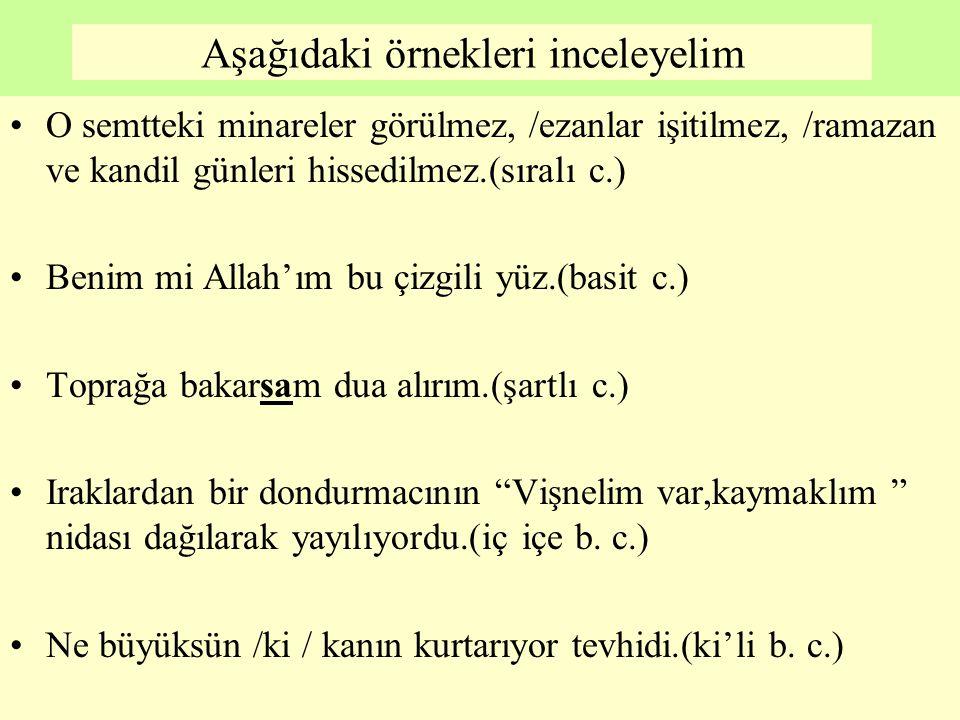 Aşağıdaki örnekleri inceleyelim O semtteki minareler görülmez, /ezanlar işitilmez, /ramazan ve kandil günleri hissedilmez.(sıralı c.) Benim mi Allah'ı