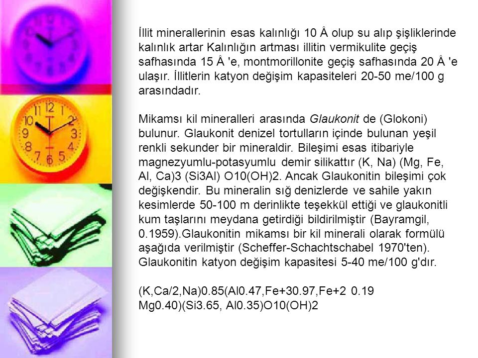 İllit minerallerinin esas kalınlığı 10 Å olup su alıp şişliklerinde kalınlık artar Kalınlığın artması illitin vermikulite geçiş safhasında 15 Å 'e, mo