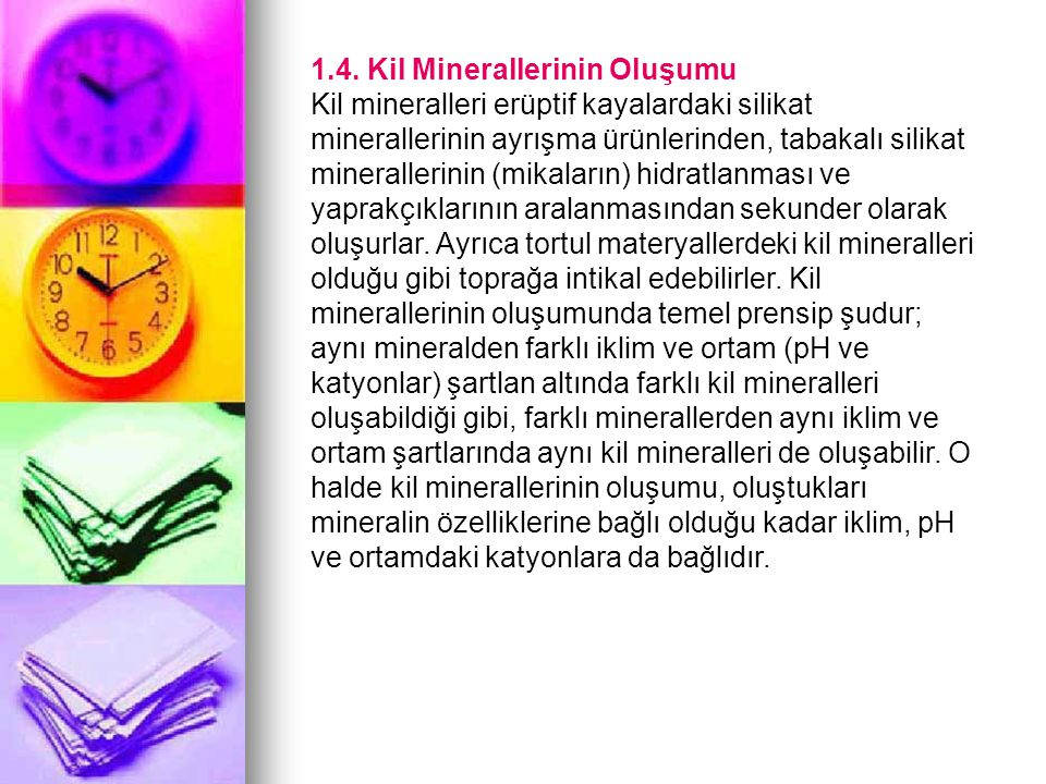 1.4. Kil Minerallerinin Oluşumu Kil mineralleri erüptif kayalardaki silikat minerallerinin ayrışma ürünlerinden, tabakalı silikat minerallerinin (mika