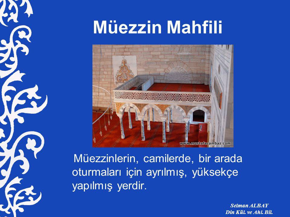 Müezzin Mahfili Müezzinlerin, camilerde, bir arada oturmaları için ayrılmış, yüksekçe yapılmış yerdir.