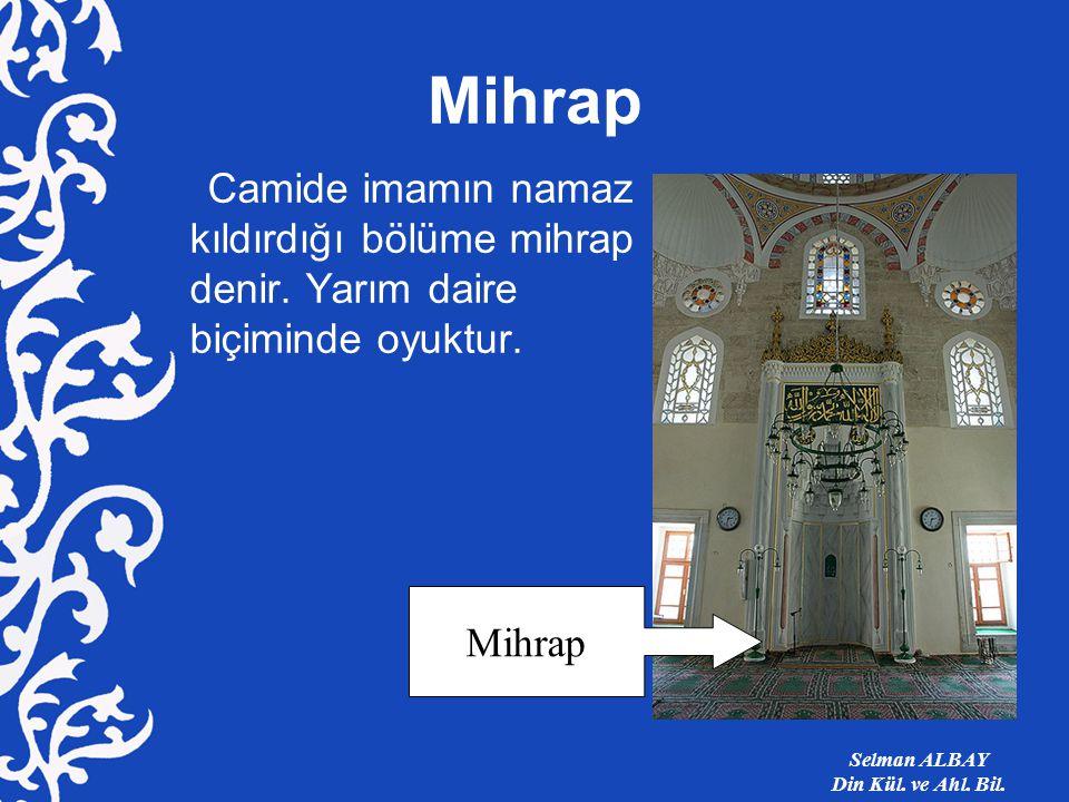 Mihrap Camide imamın namaz kıldırdığı bölüme mihrap denir.