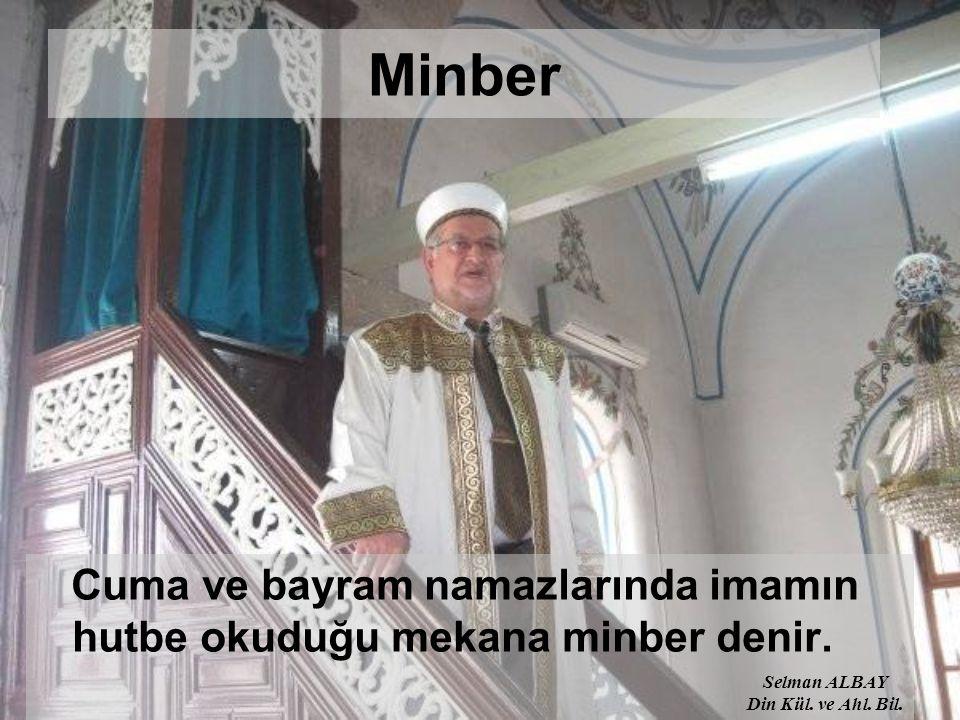 Minber Cuma ve bayram namazlarında imamın hutbe okuduğu mekana minber denir.