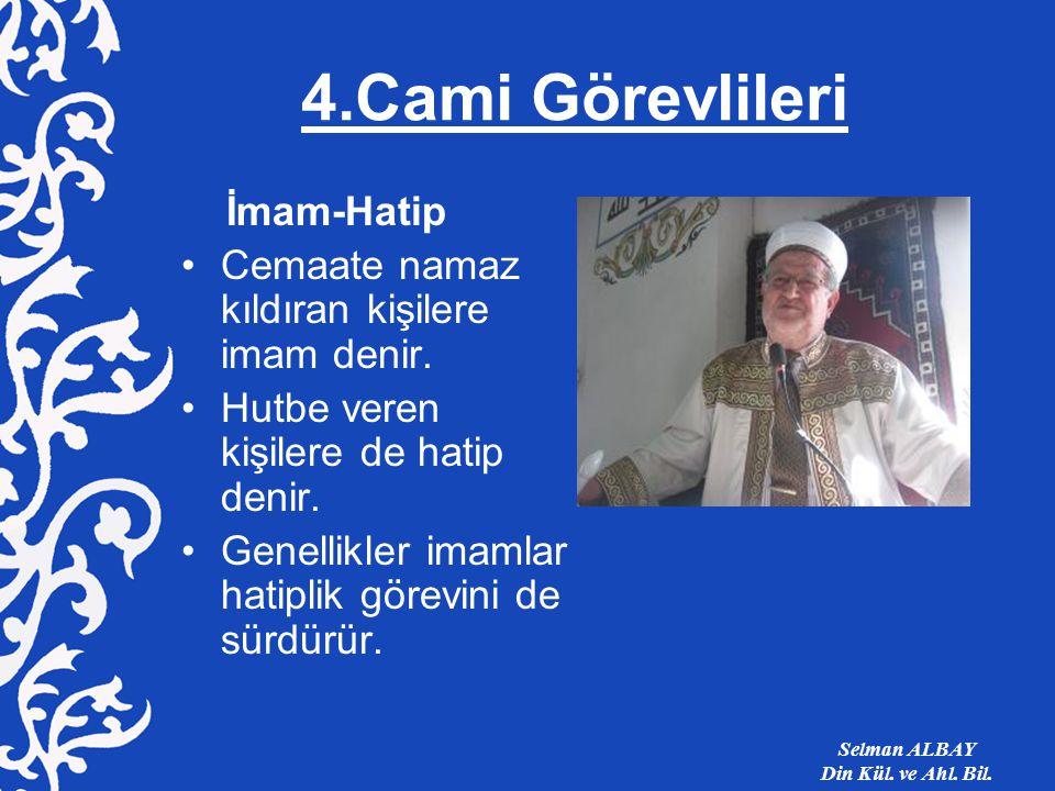 4.Cami Görevlileri İmam-Hatip Cemaate namaz kıldıran kişilere imam denir.