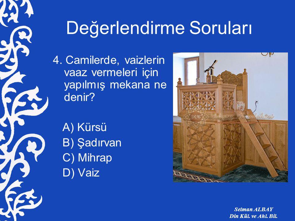 Değerlendirme Soruları 4.Camilerde, vaizlerin vaaz vermeleri için yapılmış mekana ne denir.