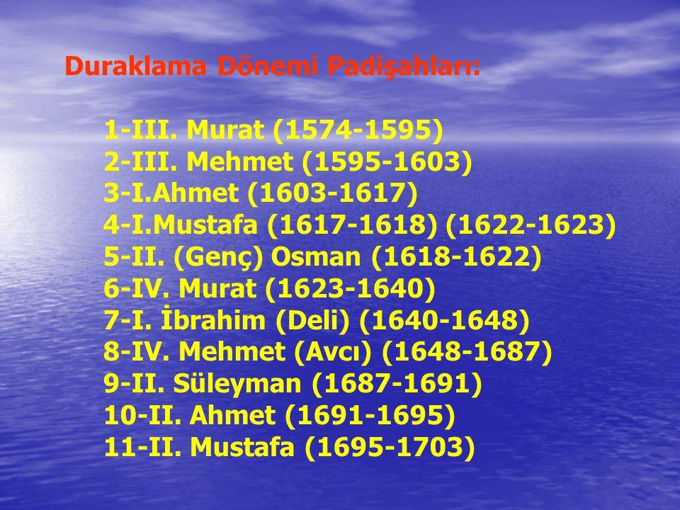 Duraklama Dönemi Padişahları: 1-III.Murat (1574-1595) 2-III.