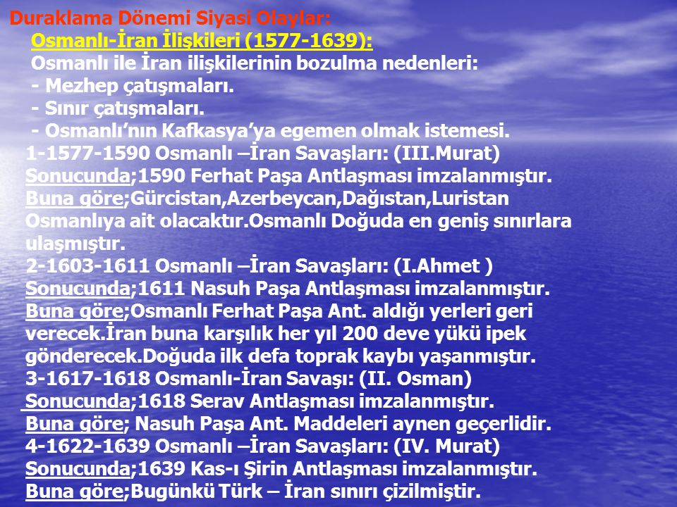 Duraklama Dönemi Siyasi Olaylar: Osmanlı-İran İlişkileri (1577-1639): Osmanlı ile İran ilişkilerinin bozulma nedenleri: - Mezhep çatışmaları.