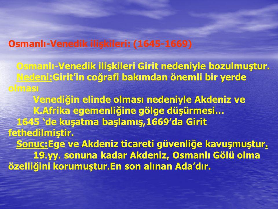 Osmanlı-Venedik ilişkileri: (1645-1669) Osmanlı-Venedik ilişkileri Girit nedeniyle bozulmuştur.