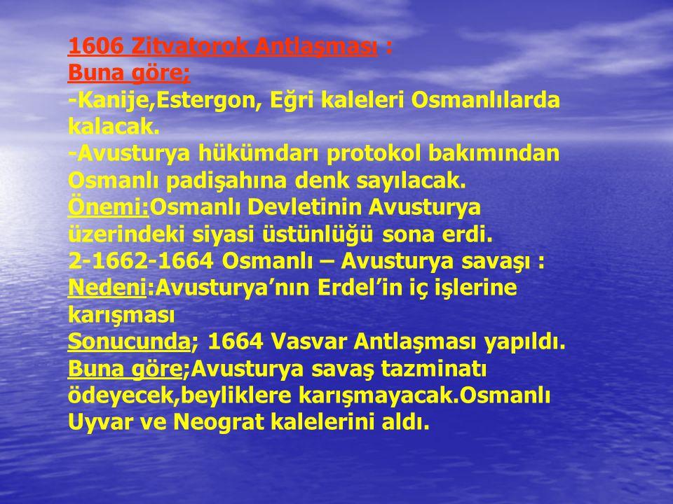 1606 Zitvatorok Antlaşması : Buna göre; -Kanije,Estergon, Eğri kaleleri Osmanlılarda kalacak.