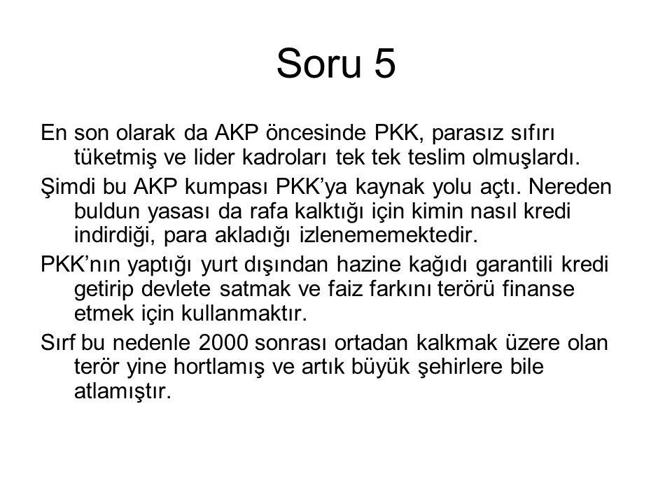 Soru 5 En son olarak da AKP öncesinde PKK, parasız sıfırı tüketmiş ve lider kadroları tek tek teslim olmuşlardı.