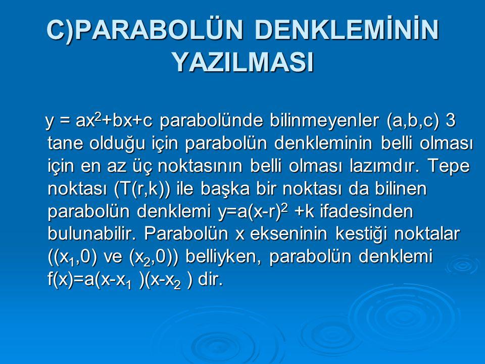 C)PARABOLÜN DENKLEMİNİN YAZILMASI y = ax 2 +bx+c parabolünde bilinmeyenler (a,b,c) 3 tane olduğu için parabolün denkleminin belli olması için en az üç