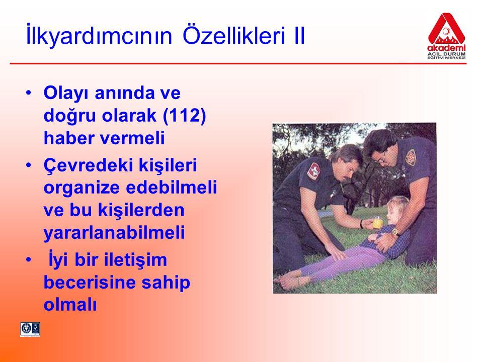 İlkyardımcının Özellikleri II Olayı anında ve doğru olarak (112) haber vermeli Çevredeki kişileri organize edebilmeli ve bu kişilerden yararlanabilmel