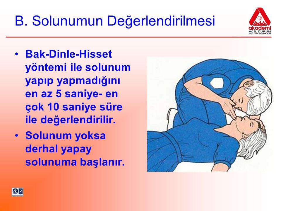 B. Solunumun Değerlendirilmesi Bak-Dinle-Hisset yöntemi ile solunum yapıp yapmadığını en az 5 saniye- en çok 10 saniye süre ile değerlendirilir. Solun