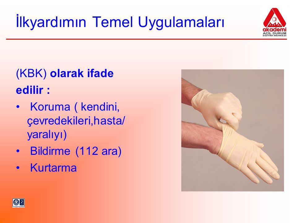 İlkyardımın Temel Uygulamaları (KBK) olarak ifade edilir : Koruma ( kendini, çevredekileri,hasta/ yaralıyı) Bildirme (112 ara) Kurtarma