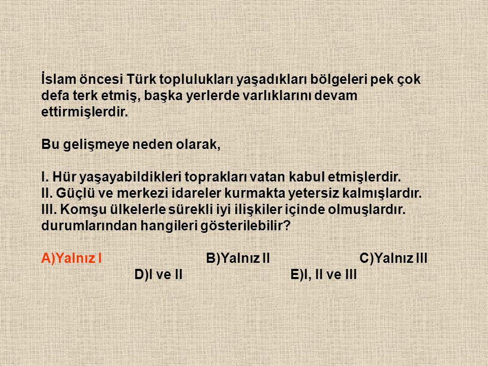 İslam öncesi Türk toplulukları yaşadıkları bölgeleri pek çok defa terk etmiş, başka yerlerde varlıklarını devam ettirmişlerdir. Bu gelişmeye neden ola