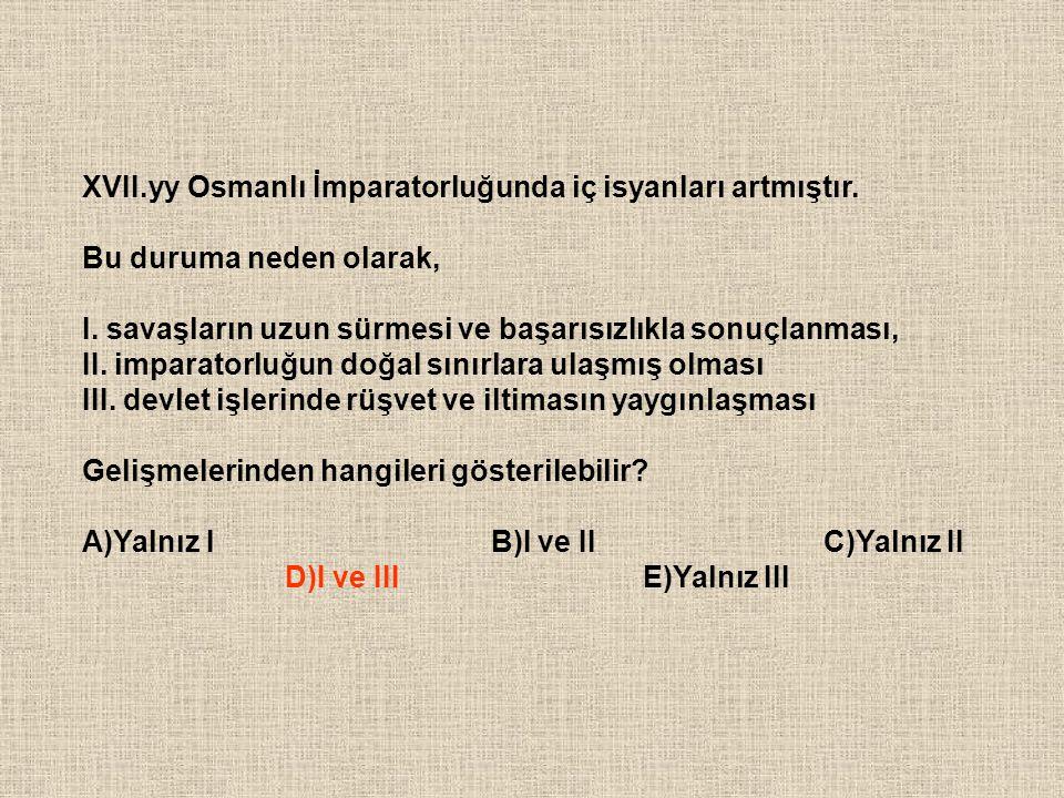 XVII.yy Osmanlı İmparatorluğunda iç isyanları artmıştır. Bu duruma neden olarak, I. savaşların uzun sürmesi ve başarısızlıkla sonuçlanması, II. impara