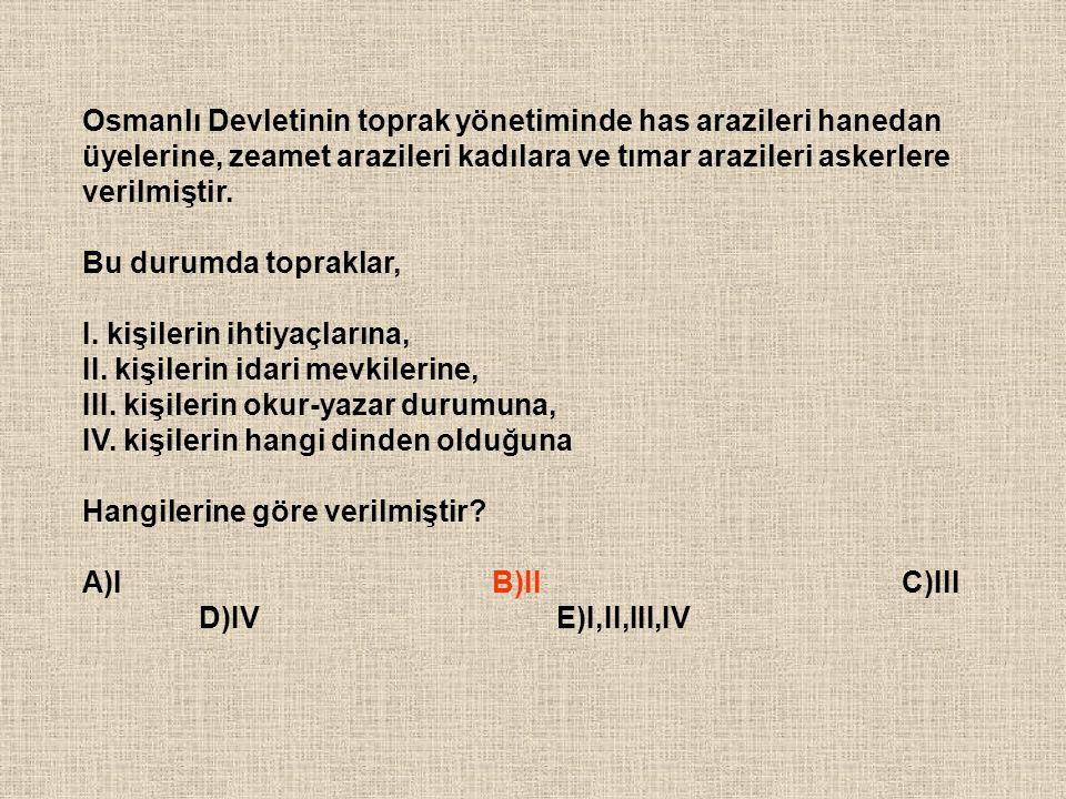 Osmanlı Devletinin toprak yönetiminde has arazileri hanedan üyelerine, zeamet arazileri kadılara ve tımar arazileri askerlere verilmiştir. Bu durumda