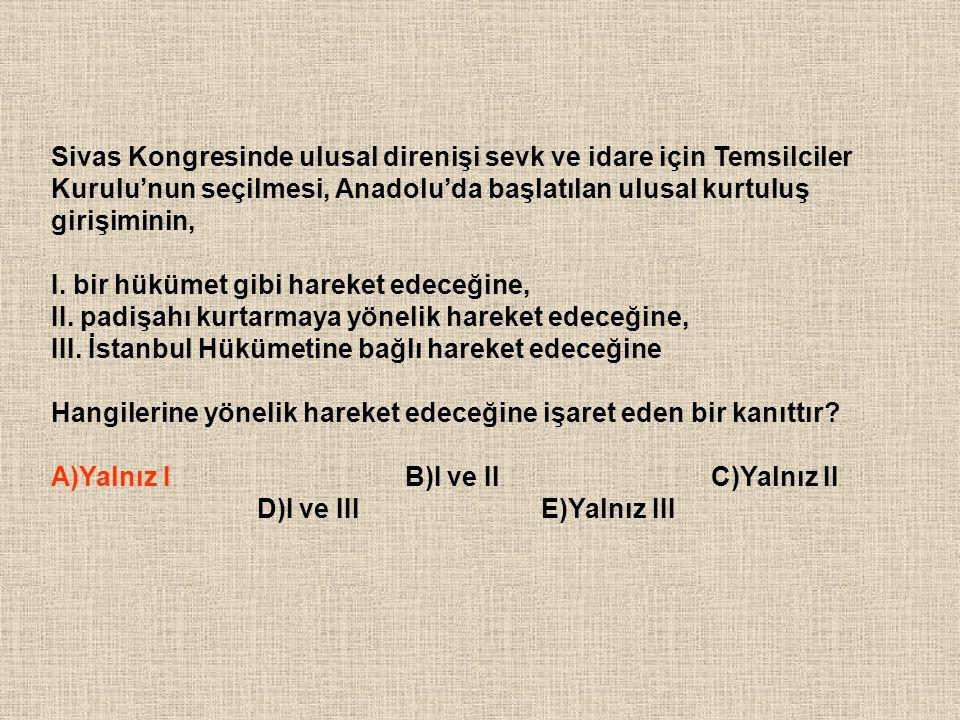 Sivas Kongresinde ulusal direnişi sevk ve idare için Temsilciler Kurulu'nun seçilmesi, Anadolu'da başlatılan ulusal kurtuluş girişiminin, I. bir hüküm