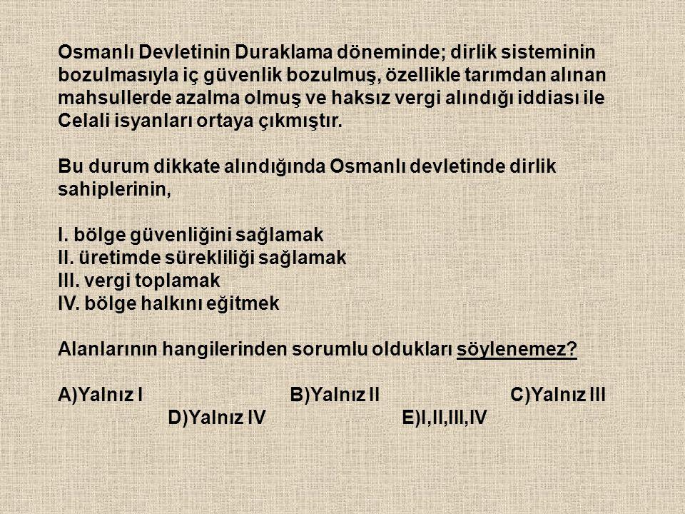 Osmanlı Devletinin Duraklama döneminde; dirlik sisteminin bozulmasıyla iç güvenlik bozulmuş, özellikle tarımdan alınan mahsullerde azalma olmuş ve hak