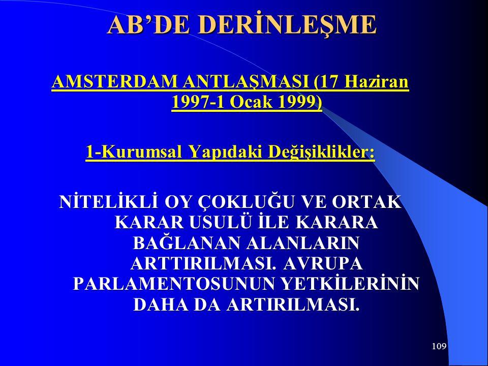 109 AB'DE DERİNLEŞME AMSTERDAM ANTLAŞMASI (17 Haziran 1997-1 Ocak 1999) 1-Kurumsal Yapıdaki Değişiklikler: NİTELİKLİ OY ÇOKLUĞU VE ORTAK KARAR USULÜ İ