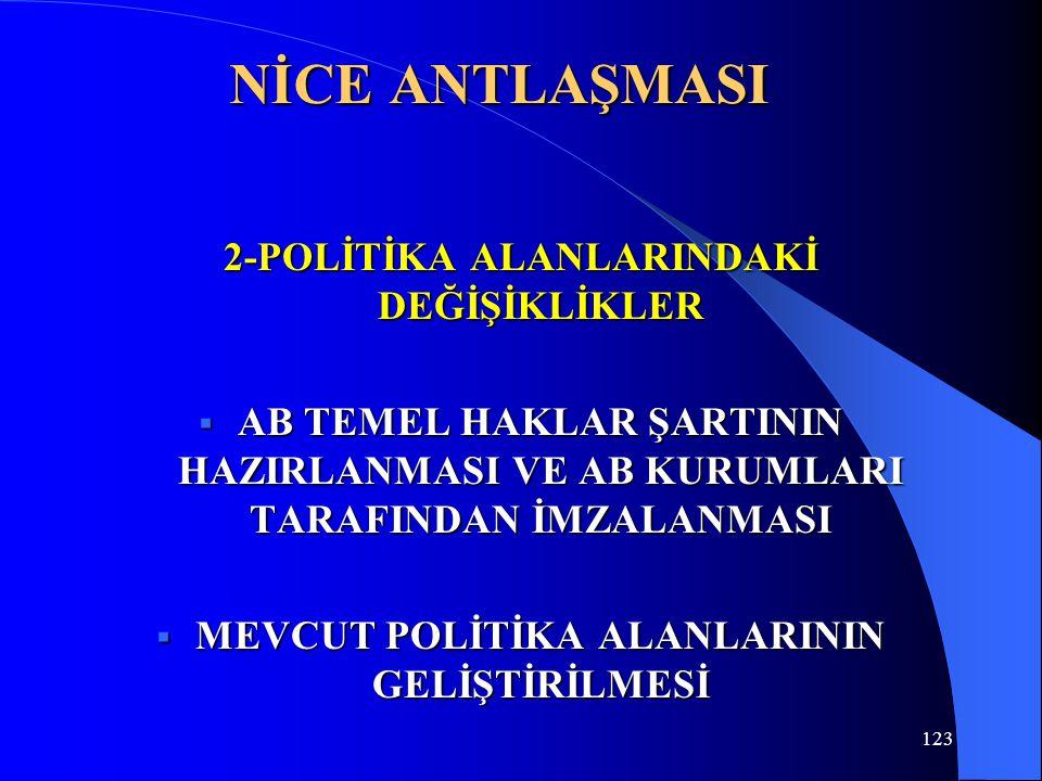 123 NİCE ANTLAŞMASI 2-POLİTİKA ALANLARINDAKİ DEĞİŞİKLİKLER  AB TEMEL HAKLAR ŞARTININ HAZIRLANMASI VE AB KURUMLARI TARAFINDAN İMZALANMASI  MEVCUT POL