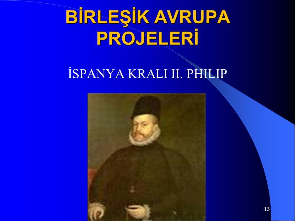 BİRLEŞİK AVRUPA PROJELERİ İSPANYA KRALI II. PHILIP 13