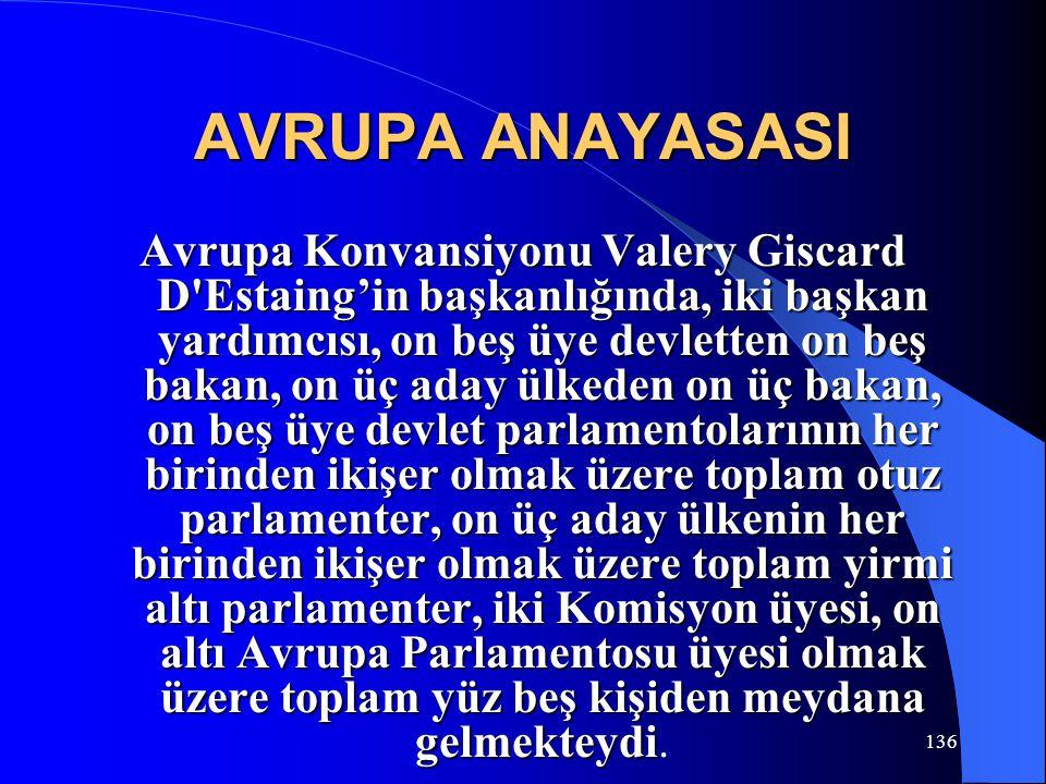 136 AVRUPA ANAYASASI Avrupa Konvansiyonu Valery Giscard D'Estaing'in başkanlığında, iki başkan yardımcısı, on beş üye devletten on beş bakan, on üç ad