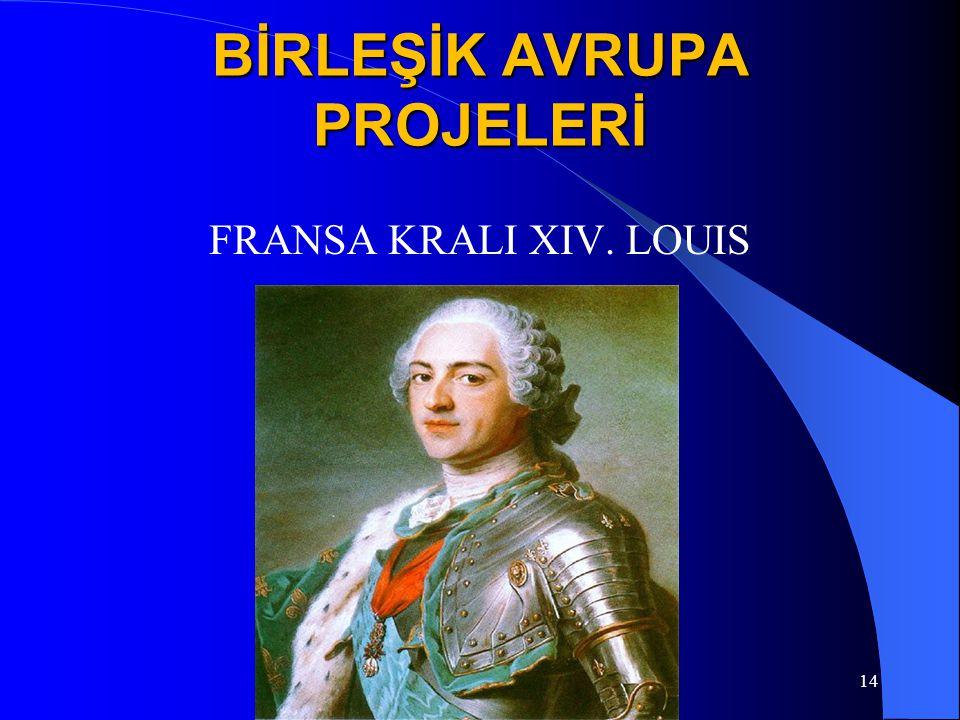 BİRLEŞİK AVRUPA PROJELERİ FRANSA KRALI XIV. LOUIS 14