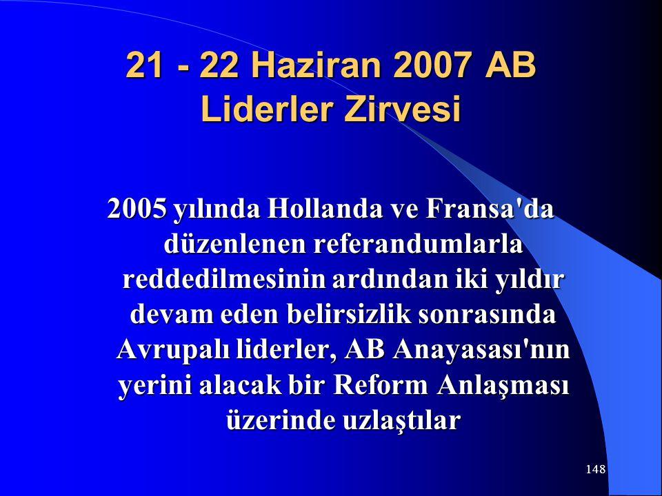 148 21 - 22 Haziran 2007 AB Liderler Zirvesi 2005 yılında Hollanda ve Fransa'da düzenlenen referandumlarla reddedilmesinin ardından iki yıldır devam e