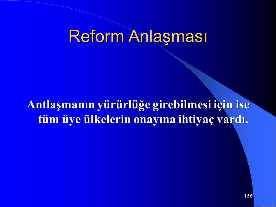 156 Reform Anlaşması Antlaşmanın yürürlüğe girebilmesi için ise tüm üye ülkelerin onayına ihtiyaç vardı Antlaşmanın yürürlüğe girebilmesi için ise tüm